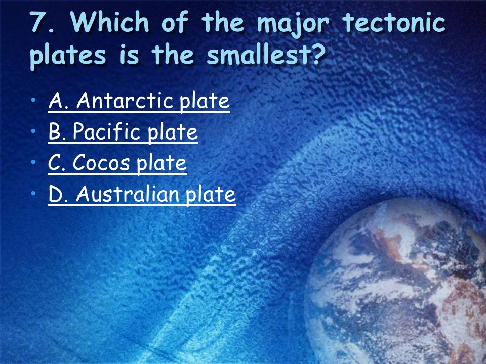 7. Which of the major tectonic plates is the smallest