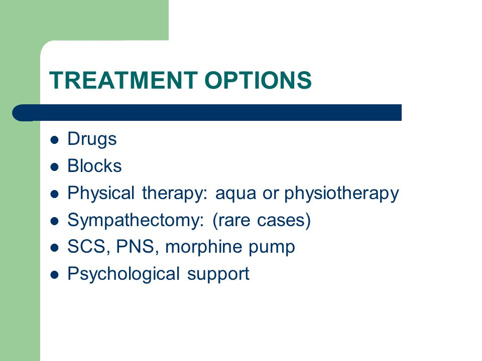 TREATMENT OPTIONS Drugs Blocks Physical therapy: aqua or physiotherapy