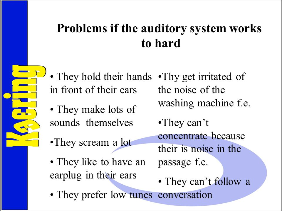 Problems if the auditory system works