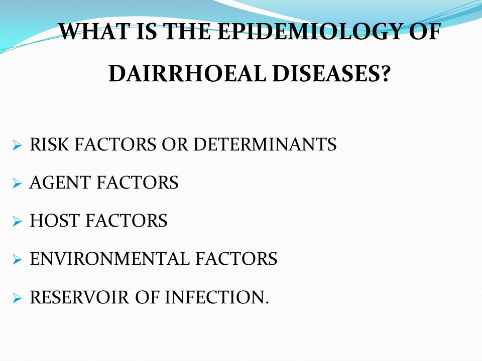 WHAT IS THE EPIDEMIOLOGY OF DAIRRHOEAL DISEASES