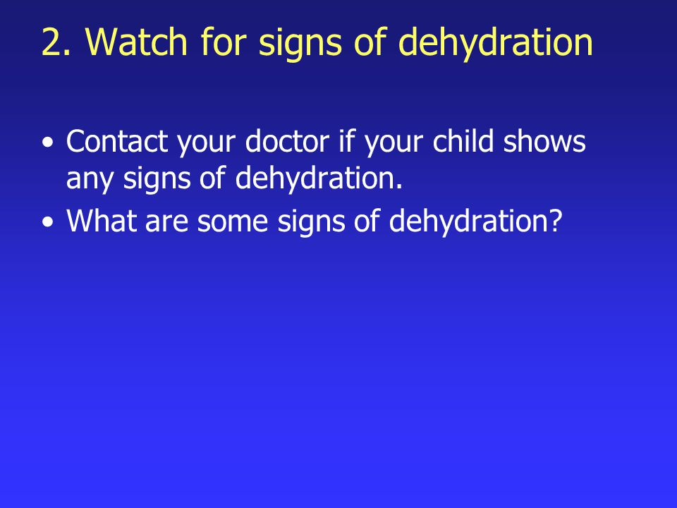 2. Watch for signs of dehydration