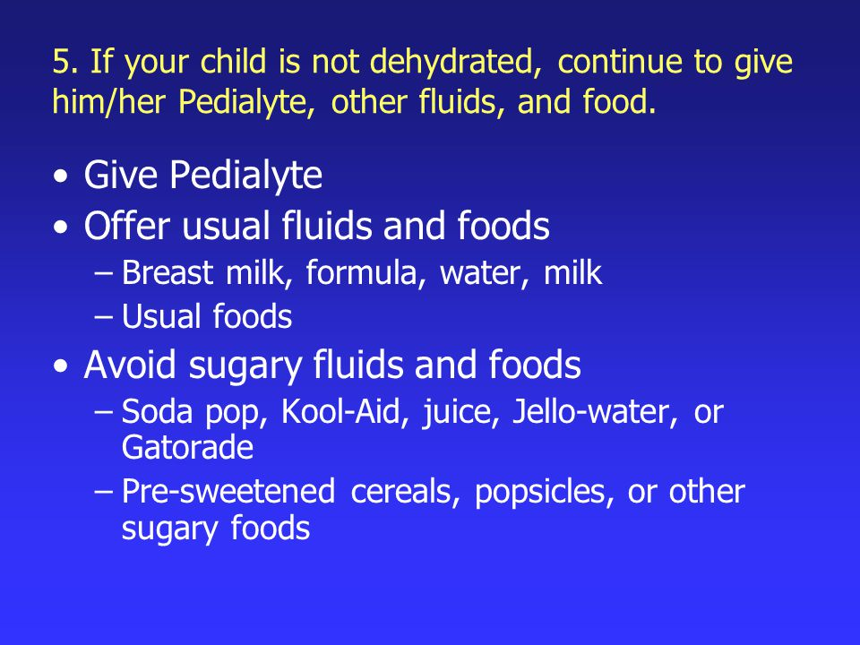 Offer usual fluids and foods