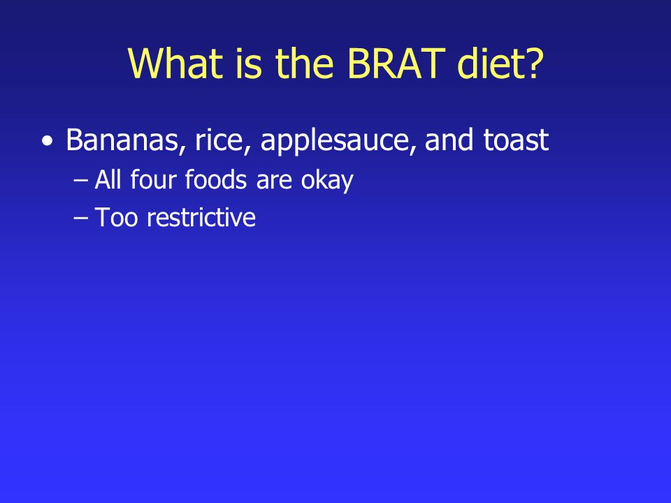 What is the BRAT diet Bananas, rice, applesauce, and toast