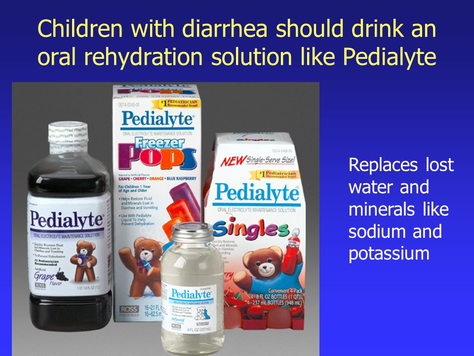 Children with diarrhea should drink an oral rehydration solution like Pedialyte