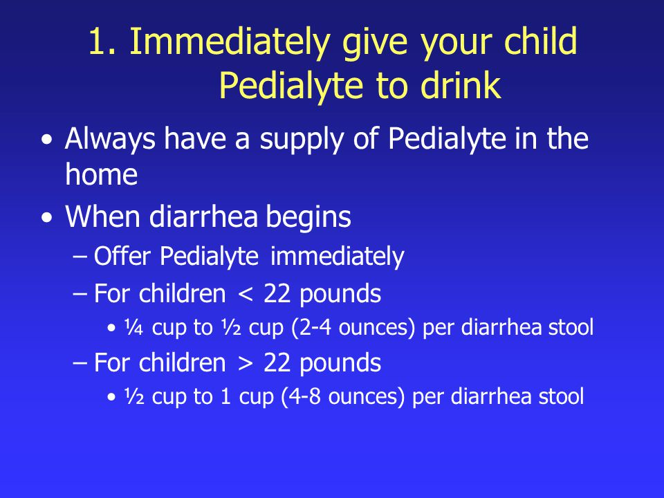 1. Immediately give your child Pedialyte to drink
