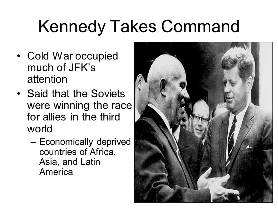 Kennedy Takes Command Cold War occupied much of JFK's attention