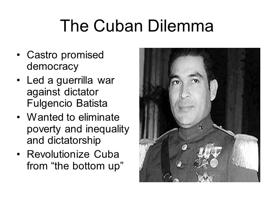 The Cuban Dilemma Castro promised democracy