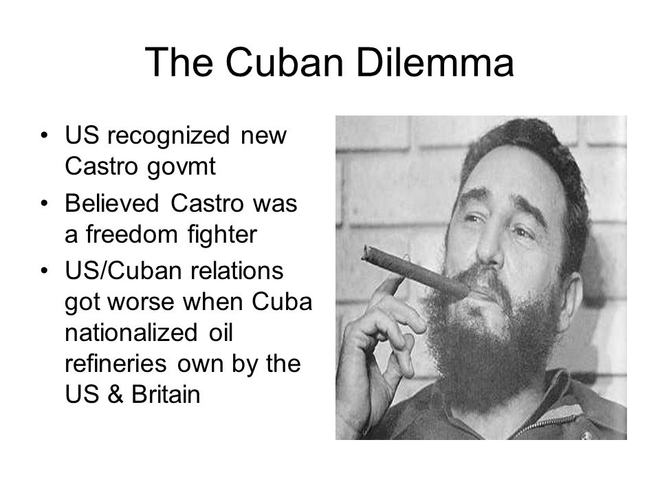 The Cuban Dilemma US recognized new Castro govmt