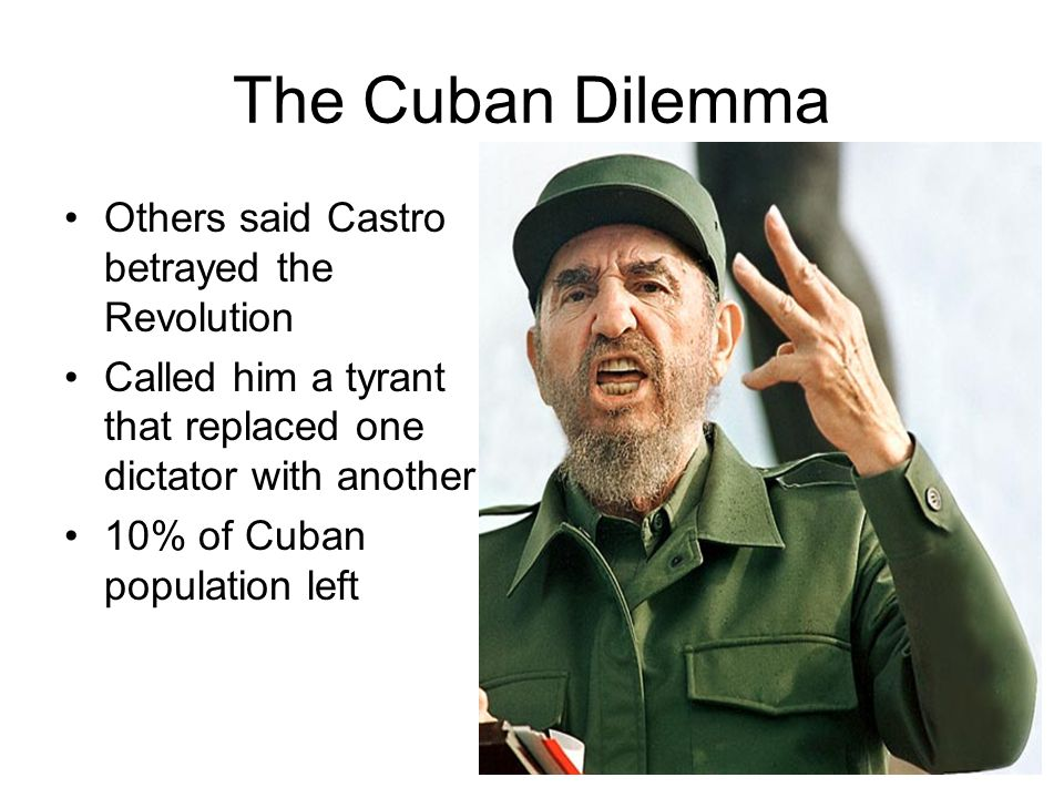 The Cuban Dilemma Others said Castro betrayed the Revolution