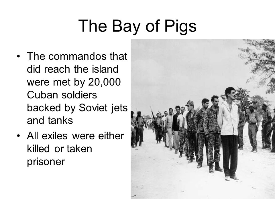 The Bay of Pigs The commandos that did reach the island were met by 20,000 Cuban soldiers backed by Soviet jets and tanks.