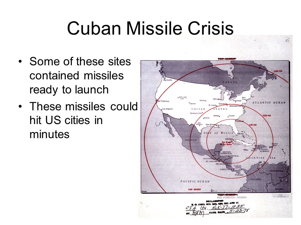 Cuban Missile Crisis Some of these sites contained missiles ready to launch.