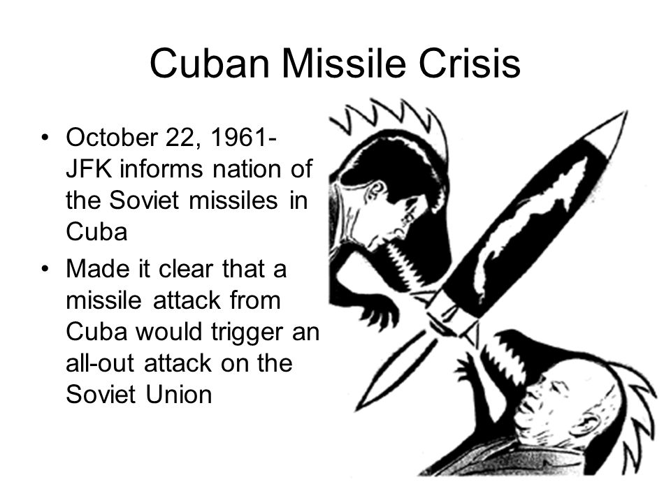 Cuban Missile Crisis October 22, 1961- JFK informs nation of the Soviet missiles in Cuba.