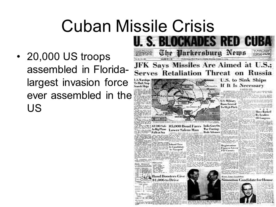 Cuban Missile Crisis 20,000 US troops assembled in Florida-largest invasion force ever assembled in the US.