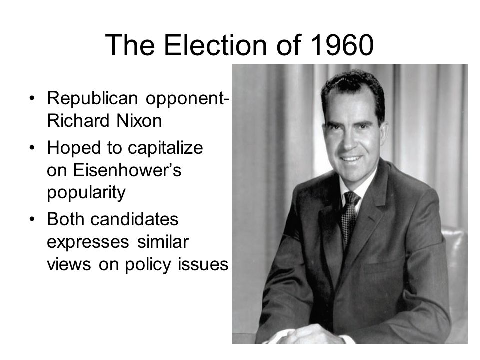 The Election of 1960 Republican opponent-Richard Nixon