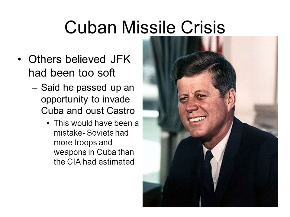 Cuban Missile Crisis Others believed JFK had been too soft