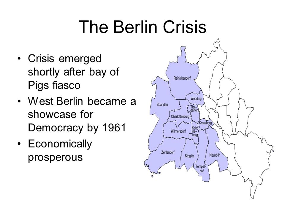 The Berlin Crisis Crisis emerged shortly after bay of Pigs fiasco