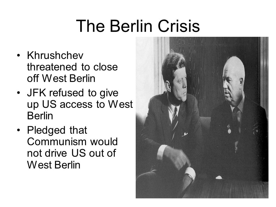 The Berlin Crisis Khrushchev threatened to close off West Berlin