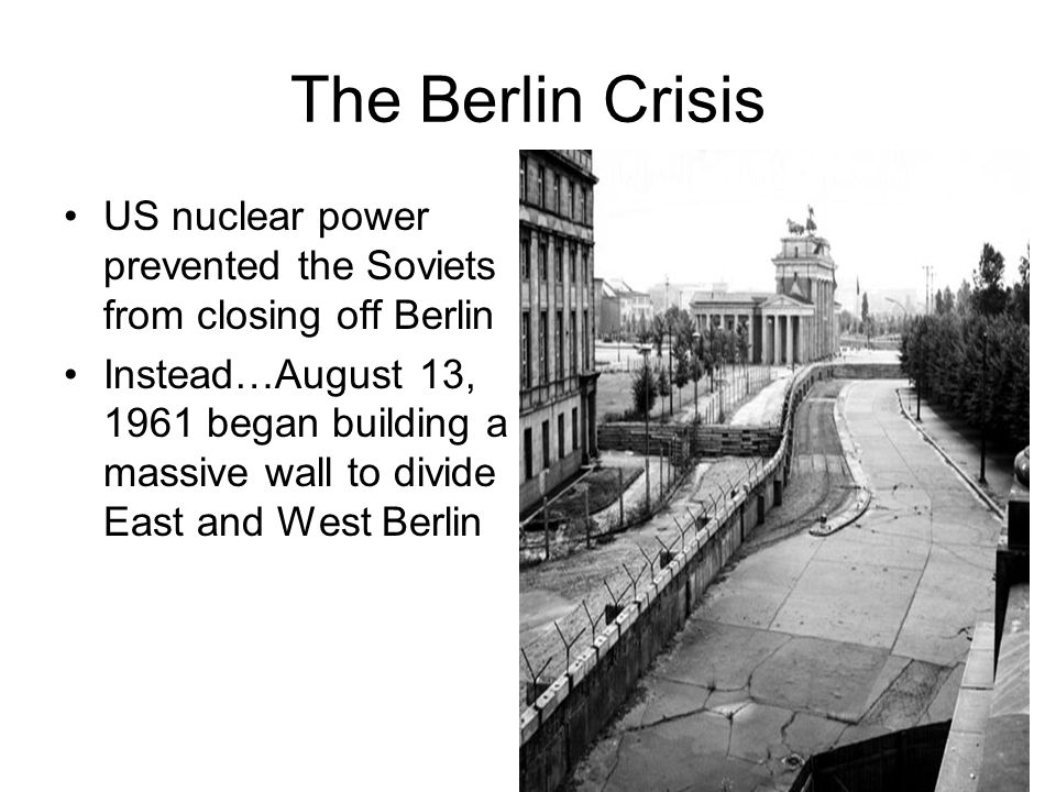 The Berlin Crisis US nuclear power prevented the Soviets from closing off Berlin.