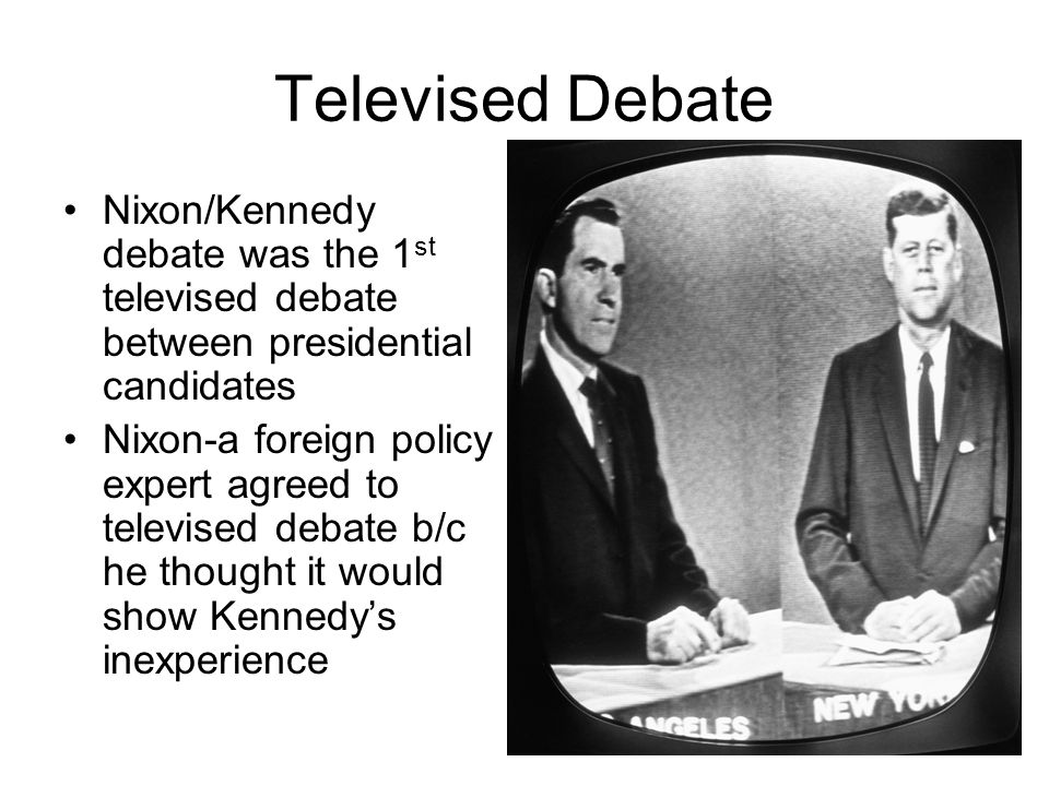 Televised Debate Nixon/Kennedy debate was the 1st televised debate between presidential candidates.