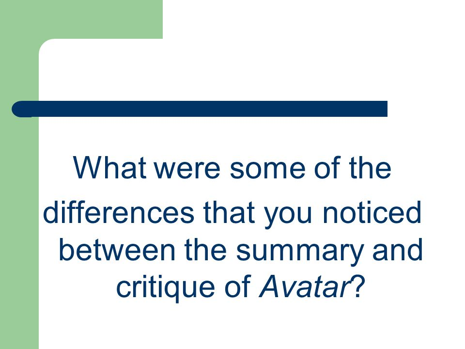 What were some of the differences that you noticed between the summary and critique of Avatar
