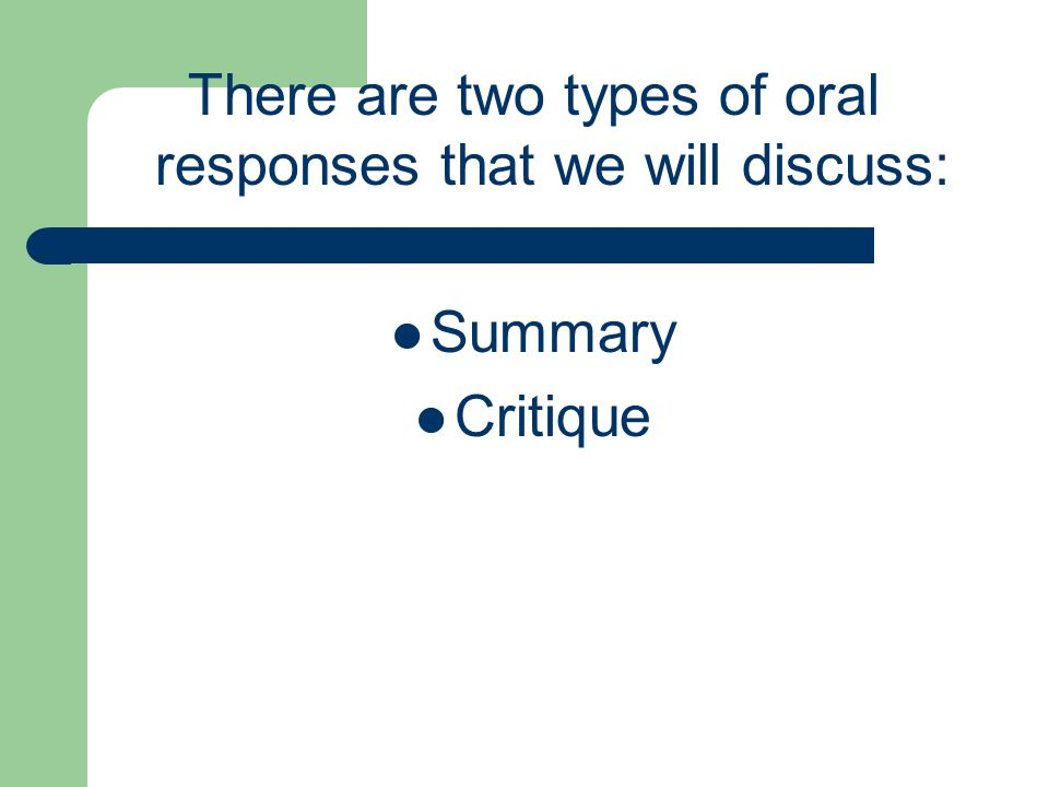There are two types of oral responses that we will discuss: