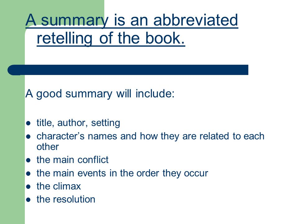 A summary is an abbreviated retelling of the book.