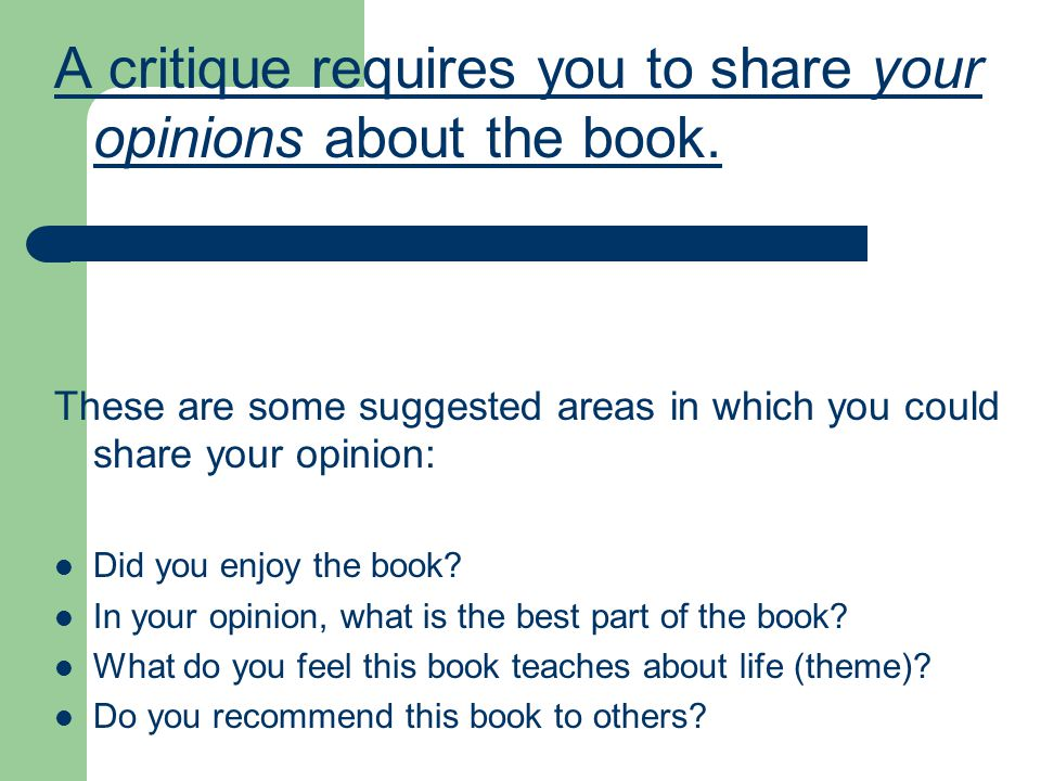 A critique requires you to share your opinions about the book.