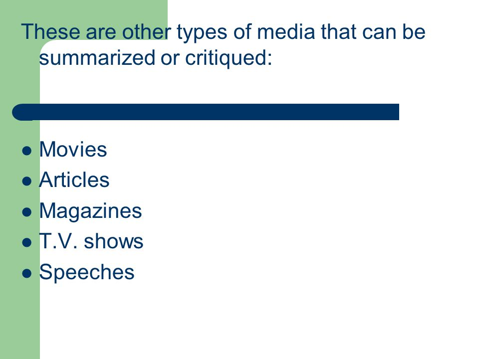These are other types of media that can be summarized or critiqued: