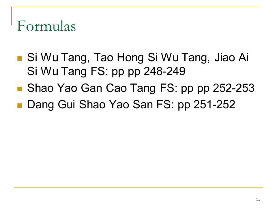 Formulas Si Wu Tang, Tao Hong Si Wu Tang, Jiao Ai Si Wu Tang FS: pp pp 248-249. Shao Yao Gan Cao Tang FS: pp pp 252-253.