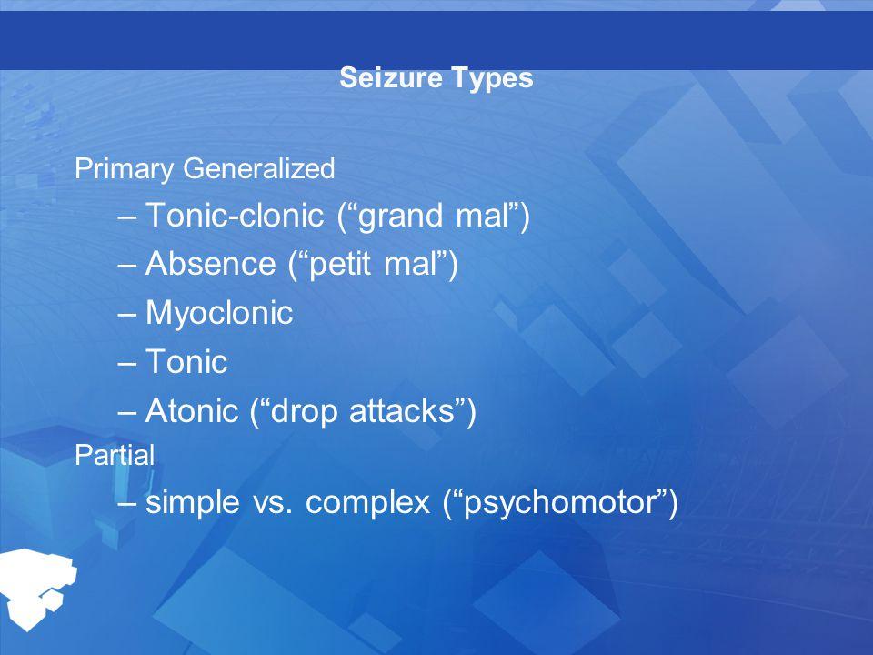 Tonic-clonic ( grand mal ) Absence ( petit mal ) Myoclonic Tonic