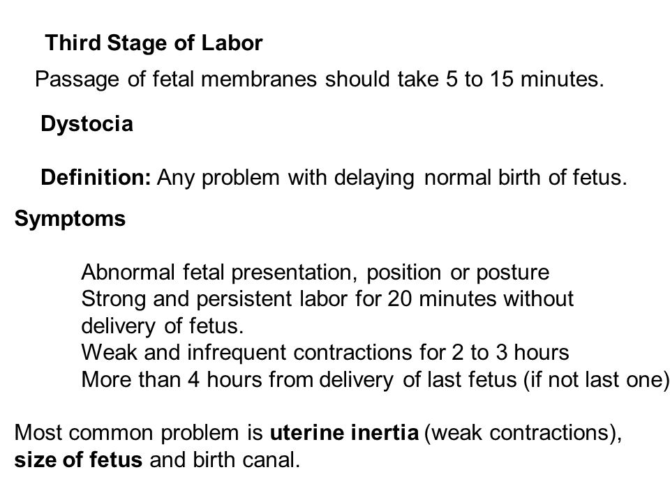 Third Stage of Labor Passage of fetal membranes should take 5 to 15 minutes. Dystocia. Definition: Any problem with delaying normal birth of fetus.