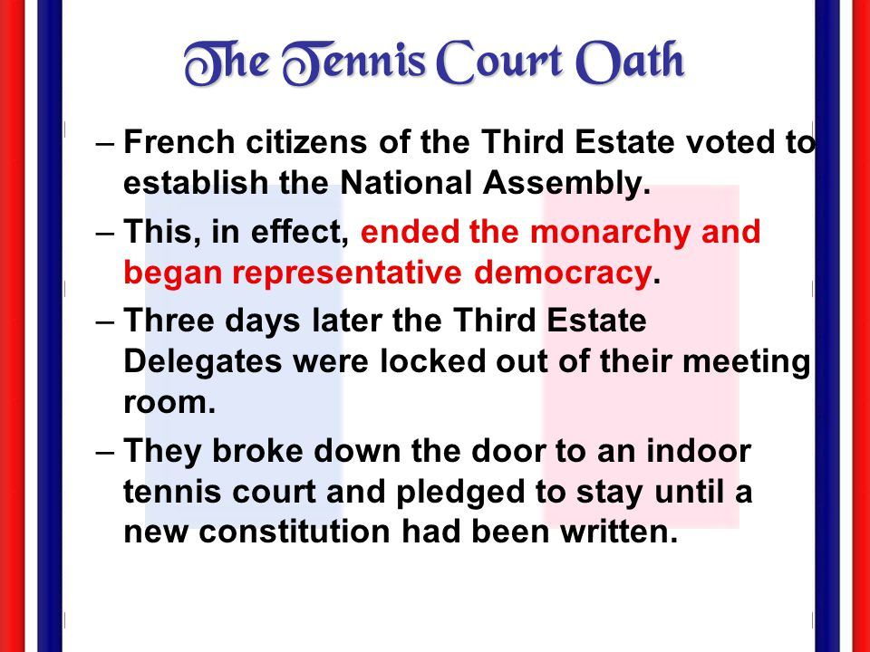 The Tennis Court Oath French citizens of the Third Estate voted to establish the National Assembly.