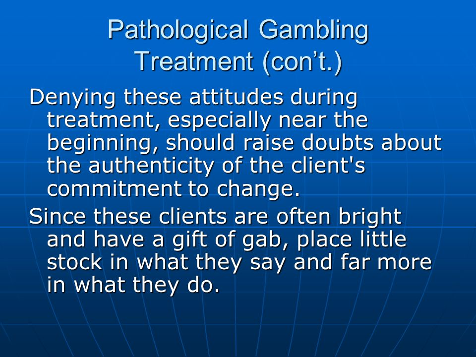 Pathological Gambling Treatment (con't.)