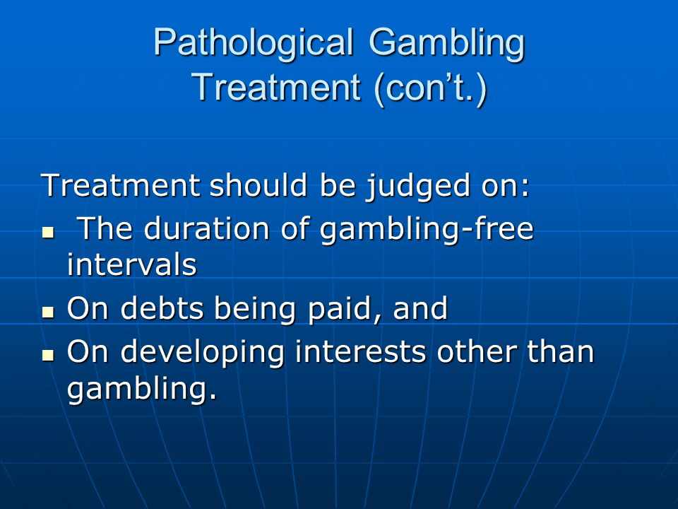 Pathological Gambling Treatment (con't.)