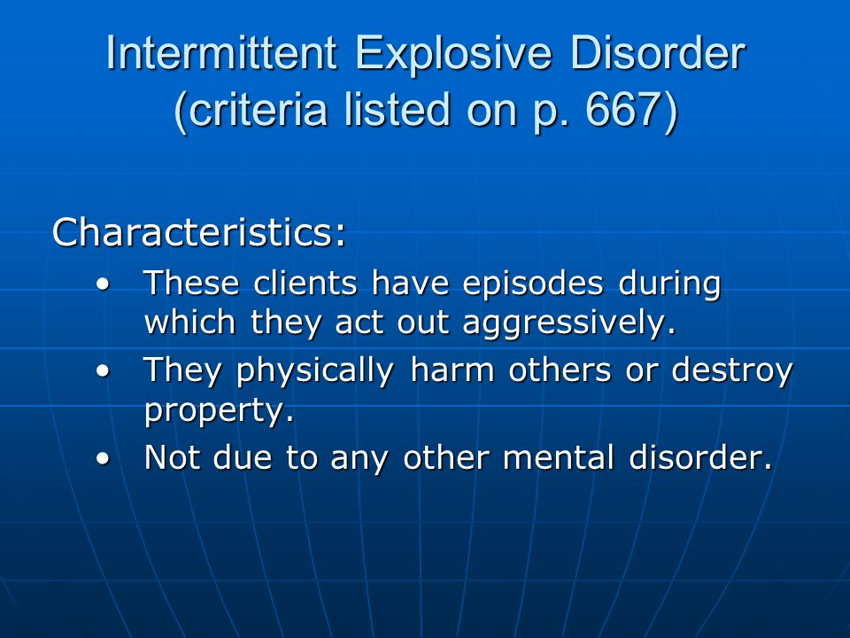 Intermittent Explosive Disorder (criteria listed on p. 667)