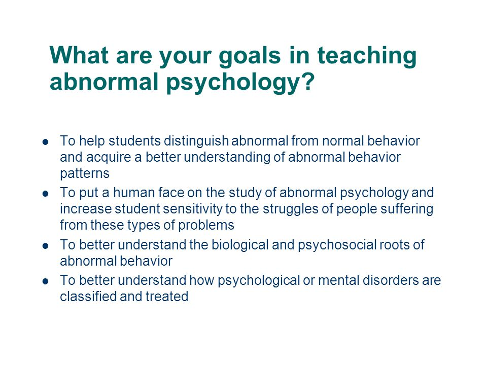 What are your goals in teaching abnormal psychology