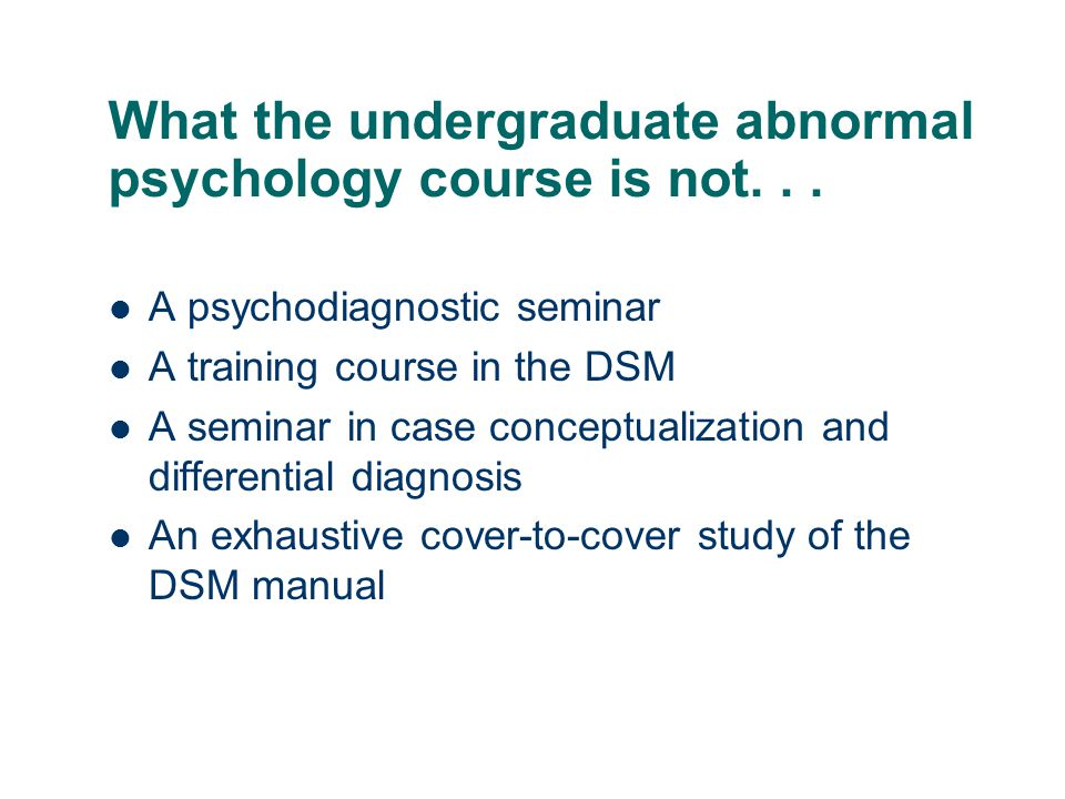 What the undergraduate abnormal psychology course is not. . .