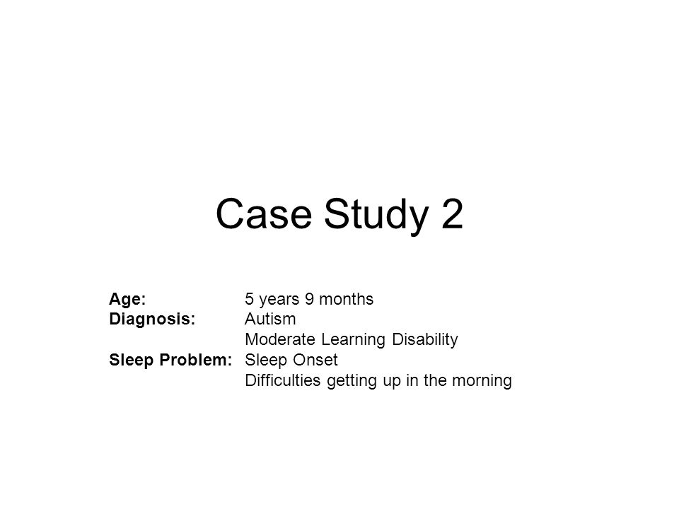 Case Study 2 Age: 5 years 9 months Diagnosis: Autism