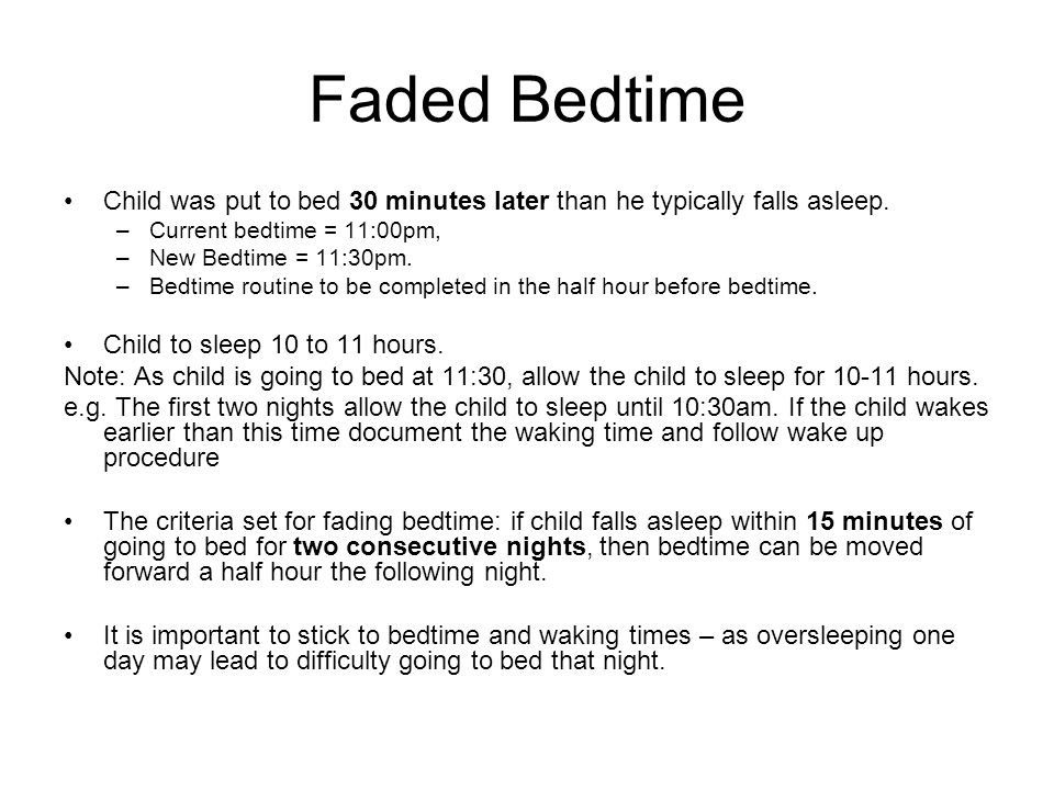 Faded Bedtime Child was put to bed 30 minutes later than he typically falls asleep. Current bedtime = 11:00pm,