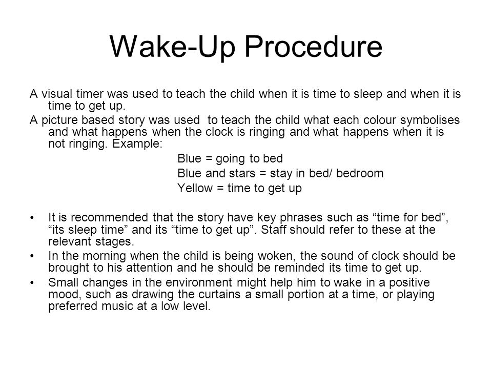 Wake-Up Procedure A visual timer was used to teach the child when it is time to sleep and when it is time to get up.