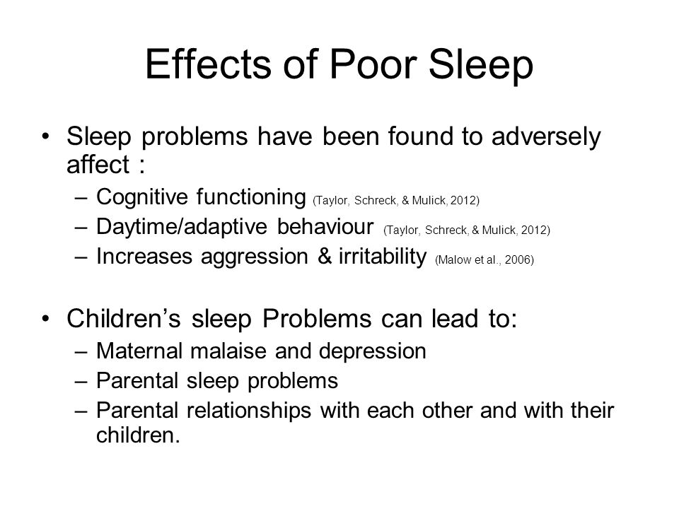 Effects of Poor Sleep Sleep problems have been found to adversely affect : Cognitive functioning (Taylor, Schreck, & Mulick, 2012)