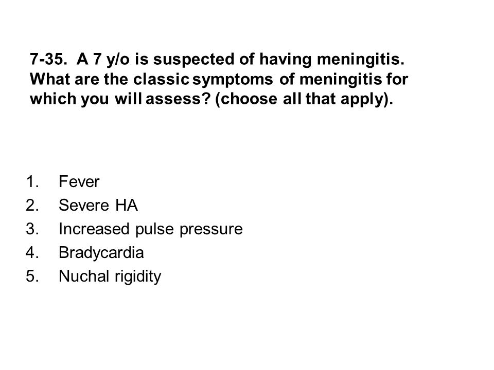 7-35. A 7 y/o is suspected of having meningitis