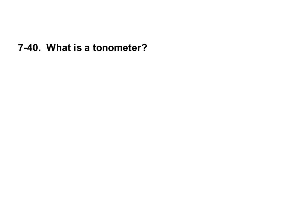 7-40. What is a tonometer