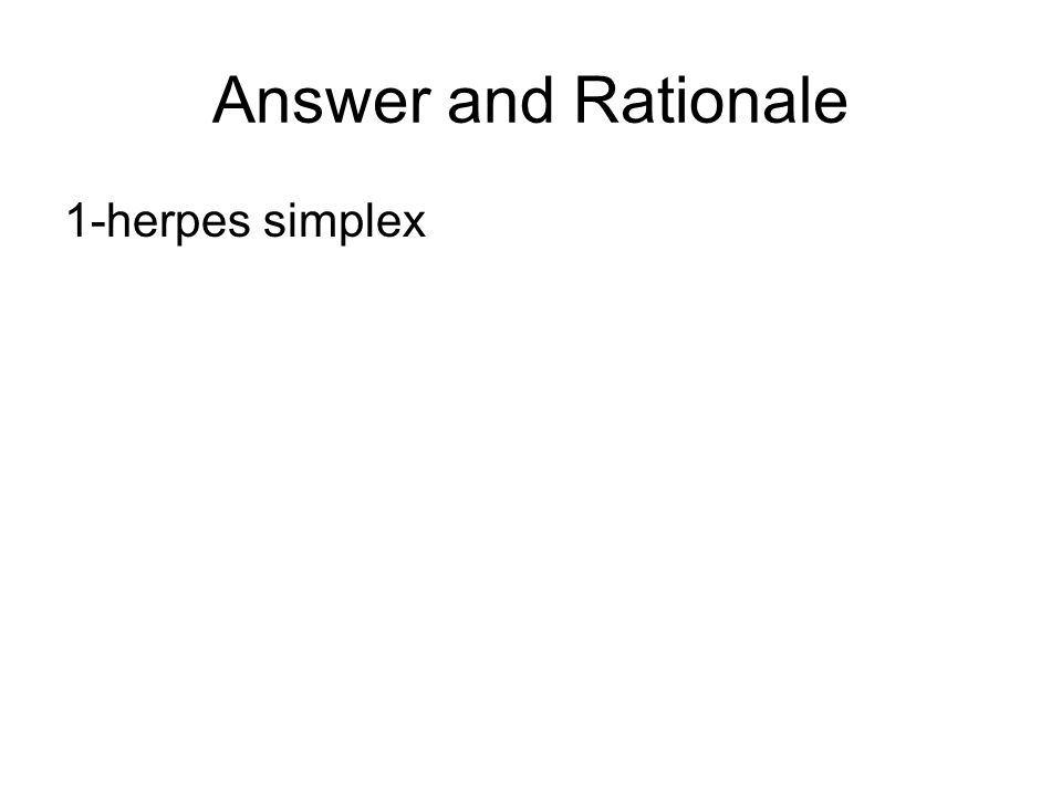 Answer and Rationale 1-herpes simplex
