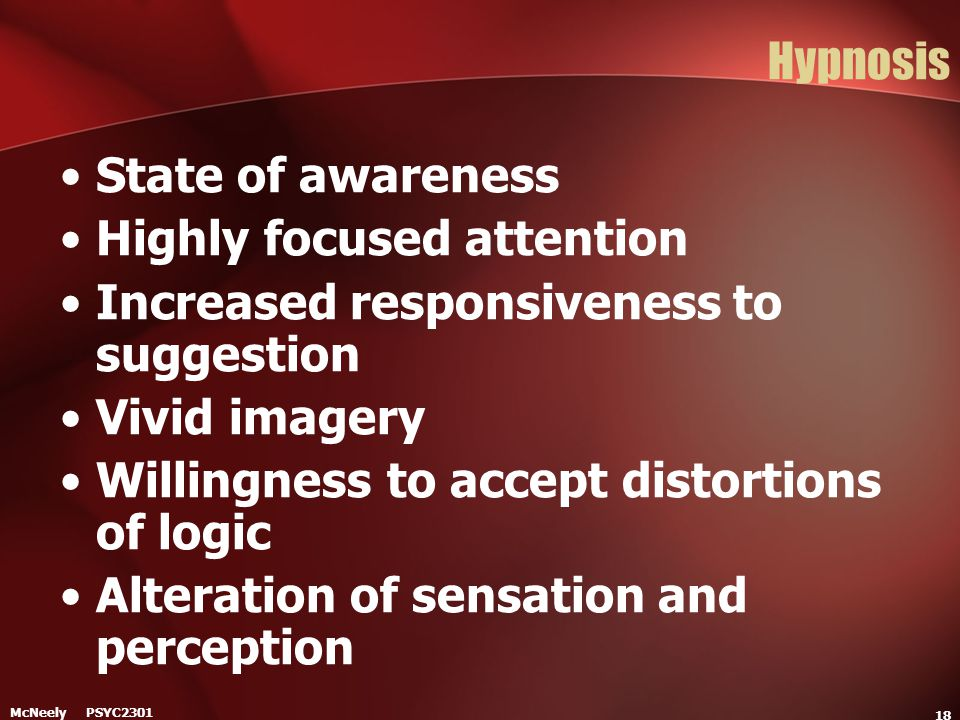 Highly focused attention Increased responsiveness to suggestion