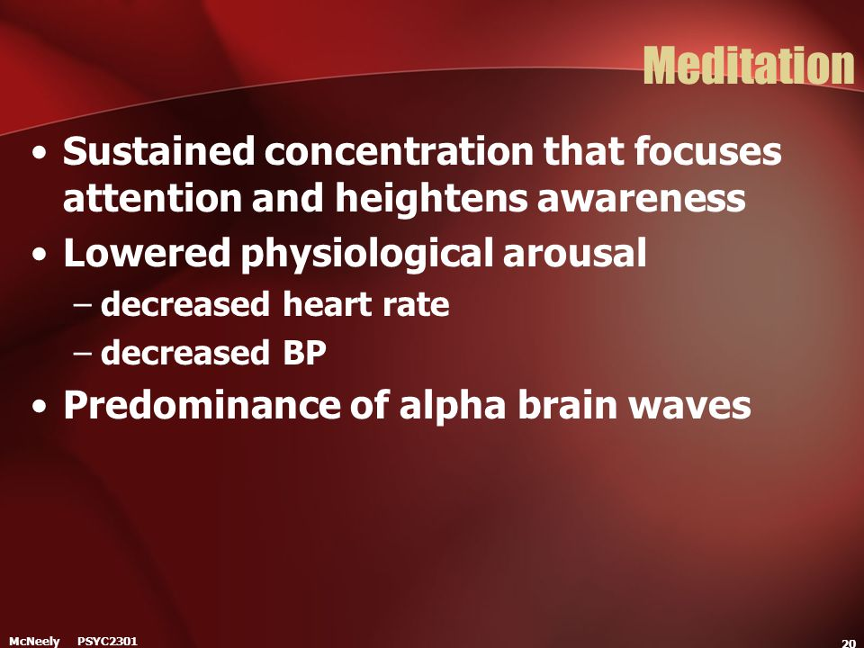 Meditation Sustained concentration that focuses attention and heightens awareness. Lowered physiological arousal.