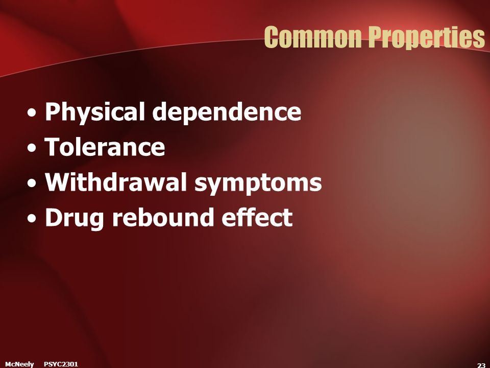 Common Properties Physical dependence Tolerance Withdrawal symptoms
