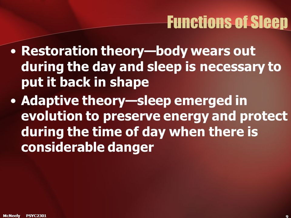 Functions of Sleep Restoration theory—body wears out during the day and sleep is necessary to put it back in shape.