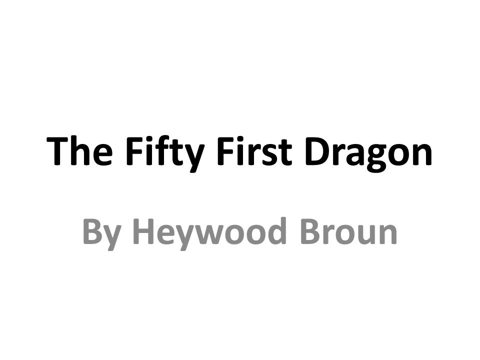 The Fifty First Dragon By Heywood Broun