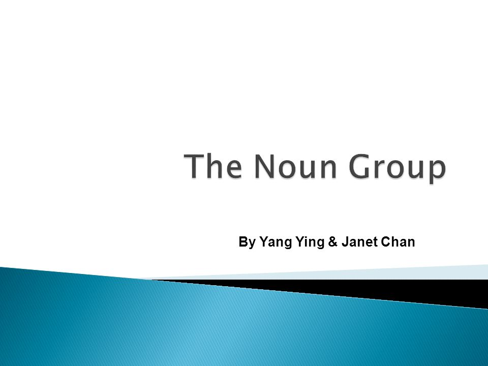 The Noun Group By Yang Ying & Janet Chan
